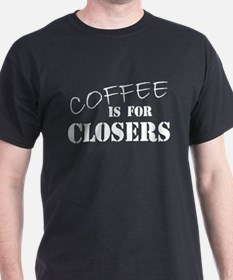 Coffee Is For Closers T-Shirt