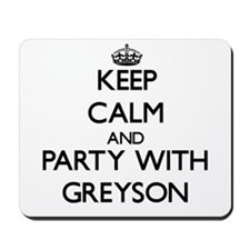 Keep Calm and Party with Greyson Mousepad