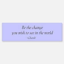 Be the change... Bumper Bumper Bumper Sticker