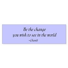 Be the change... Bumper Bumper Sticker