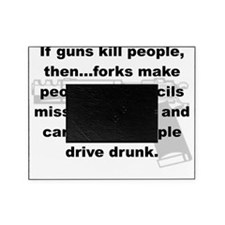 IF GUNS KILL PEOPLE THEN... Picture Frame