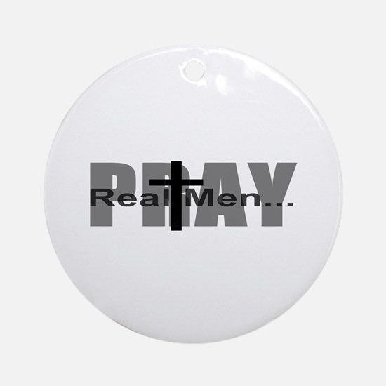 Real Men Pray Ornament (Round)