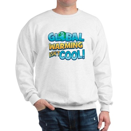 Global Warming Isn't Cool Sweatshirt