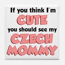 Im Cute Czech Mommy Tile Coaster