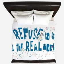 I refuse to live in the real world blue King Duvet