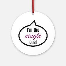2-Im_the_single Round Ornament