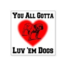 "youall_gotta_luv_em_dogs Square Sticker 3"" x 3"""