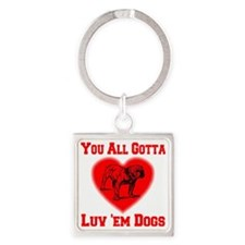 youall_gotta_luv_em_dogs_transpare Square Keychain