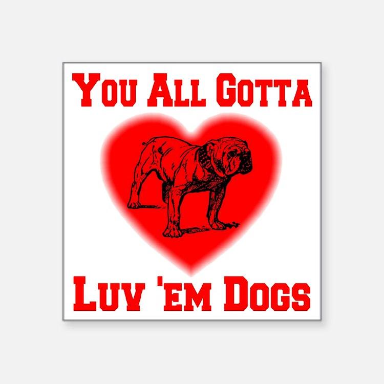 """youall_gotta_luv_em_dogs_tr Square Sticker 3"""" x 3"""""""