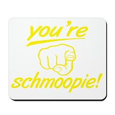 no_youre_schmoopie_with_finger_yelo Mousepad
