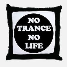 NO TRANCE NO LIFE Throw Pillow