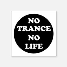 "NO TRANCE NO LIFE Square Sticker 3"" x 3"""
