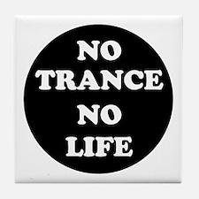 NO TRANCE NO LIFE Tile Coaster