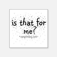 "is that for me copy Square Sticker 3"" x 3"""
