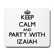 Keep Calm and Party with Izaiah Mousepad