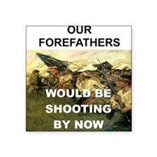 "OUR FOREFATHERS WOULD BE SH Square Sticker 3"" x 3"""