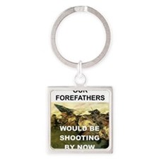 OUR FOREFATHERS WOULD BE SHOOTING  Square Keychain