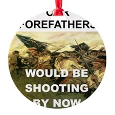 OUR FOREFATHERS WOULD BE SHOOTING B Ornament