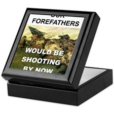 OUR FOREFATHERS WOULD BE SHOOTING BY  Keepsake Box
