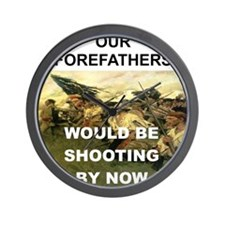 OUR FOREFATHERS WOULD BE SHOOTING BY NO Wall Clock