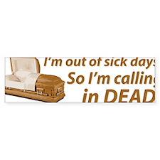 Calling in Dead Bumper Sticker