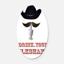 I Drink Your Milkshake Oval Car Magnet