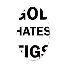 God Hates Figs Front Oval Car Magnet