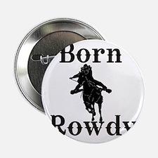 "Born Rowdy girls 2.25"" Button"