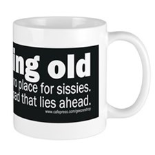 Growing old aint no place for sissies Mug