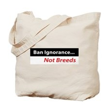 Ban Ignorance Not Breeds Tote Bag