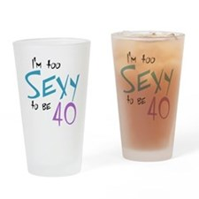 Im Too Sexy to be 40 Drinking Glass