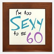Im Too Sexy to be 60 Framed Tile