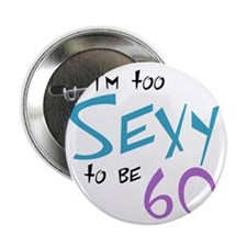 """Im Too Sexy to be 60 2.25"""" Button"""