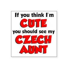 """Think Im Cute Czech Aunt Square Sticker 3"""" x 3"""""""