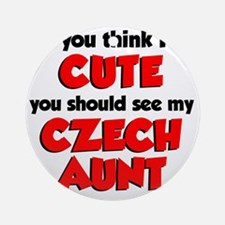 Think Im Cute Czech Aunt Round Ornament