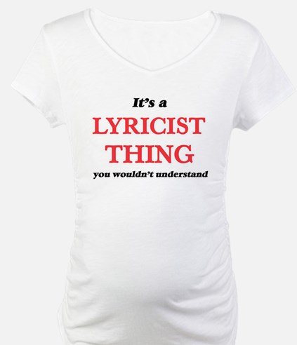 It's and Lyricist thing, you Shirt