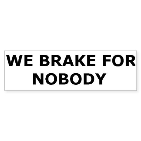 """We Brake For Nobody"" Bumper Sticker"
