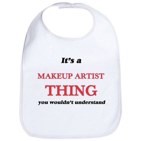 It's and Makeup Artist thing, you wou Baby Bib