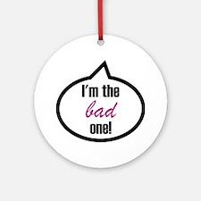 Im_the_bad Round Ornament