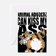 Animal-Abusers-Can-Kiss-My-Ass-Cat-2 Greeting Card