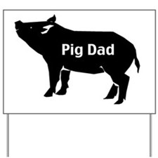 pig dad-001 Yard Sign
