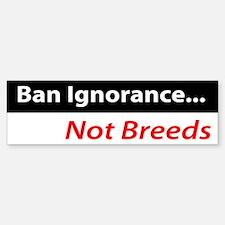 Ban Ignorance Not Breeds Bumper Bumper Bumper Sticker
