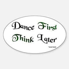 Dance First Think Later Sticker (Oval)