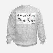 Dance First Think Later Sweatshirt