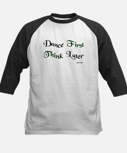 Dance First Think Later Tee