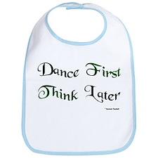 Dance First Think Later Bib