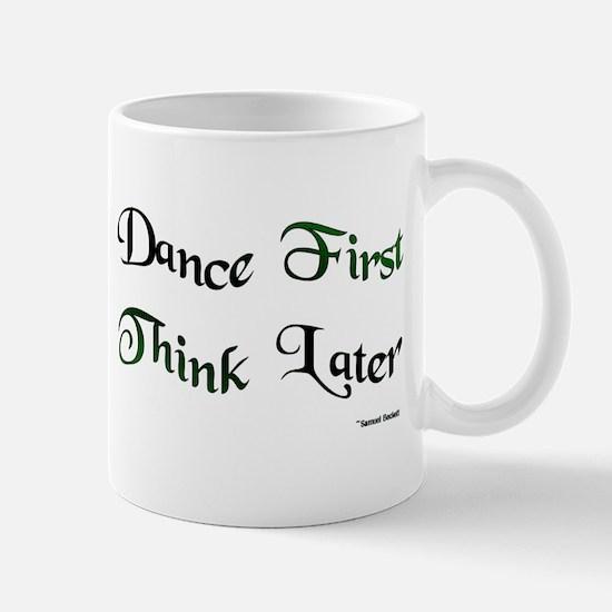 Dance First Think Later Mug