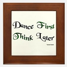 Dance First Think Later Framed Tile