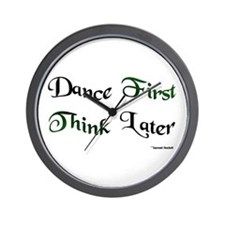 Dance First Think Later Wall Clock