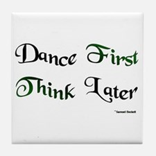 Dance First Think Later Tile Coaster